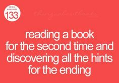 Reading a book for the second time and discovering all the hints for the ending.