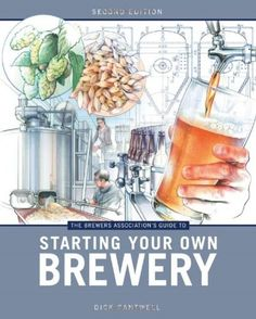 "Read ""The Brewers Association's Guide to Starting Your Own Brewery"" by Dick Cantwell available from Rakuten Kobo. Starting a successful brewery takes more than heart. The Brewers Association's Guide to Starting Your Own Brewery delive. Nano Brewery, Home Brewery, Home Brewing Beer, Starting A Brewery, Elysian Brewing, Brewery Design, All Beer, Brewing Equipment, Beer Recipes"