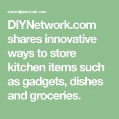 DIYNetwork.com shares innovative ways to store kitchen items such as gadgets, dishes and groceries.