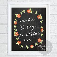 Make Today Beautiful Quote Print 8x10  inspirational by MrsAmron, $14.00/ wall decor/ home decor/ chalkboard print/ words