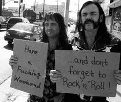 Have a Fucking Weekend ... and dont forget to Rock'n'Roll ... sorry lemmy and phil from motörhead, it was my fault. i create this picture to get some people on my BILLY EIGHT clothing side. as you can see on the right side of the picture, there is my BILLY EIGHT logo and the wide is 666 pixels ^^    sunny greetings and please forgive me - ROCK'N'ROLL!!!!!!!    thank you