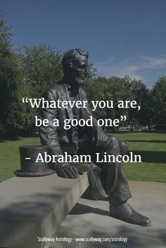 """Whatever you are, be a good one"" 