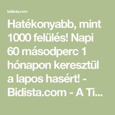 Hatékonyabb, mint 1000 felülés! Napi 60 másodperc 1 hónapon keresztül a lapos hasért! - Bidista.com - A TippLista!