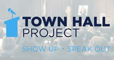 Town Hall Project || Find a Town Hall Near you   Town Hall Project 2018 is a progressive, volunteer-based initiative working to     identify and promote upcoming Congressional forums nationwide.