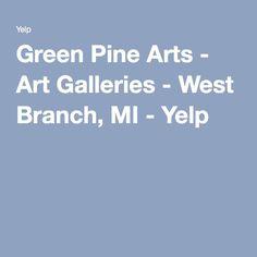 Green Pine Arts - Art Galleries - West Branch, MI - Yelp