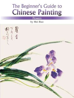 The Beginner's Guide to Chinese Painting: Flowers
