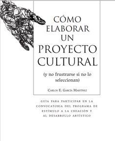Cómo elaborar un proyecto cultural http://litorale.com.mx/ivec/admin/convocatorias/2014-07-11/21.pdf