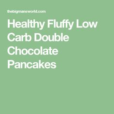 Healthy Fluffy Low Carb Double Chocolate Pancakes