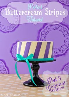 Perfect Buttercream Stripes Cake Tutorial Part Three ~ Diagonal Stripes {Sweetness and Bite}