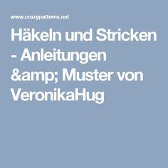 Häkeln und Stricken - Anleitungen & Muster von VeronikaHug