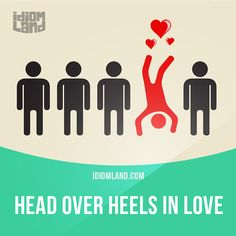 """""""Head over heels in love"""" means """"to be completely in love with someone"""". Example: When you are head over heels in love the sun shines more brightly and the birds sing more sweetly."""