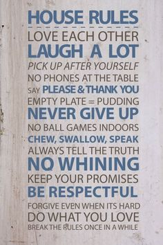 House rules, how can't have a bad family with these rulles.