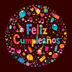 Illustration about Feliz Cumpleanos - Happy Birthday in Spanish greeting card with circle composition. Happy Birthday Images, Birthday Messages, Birthday Pictures, Birthday Quotes, Spanish Birthday Wishes, Happy Birthday Wishes, Birthday Greetings, Happy Wishes, Its My Bday