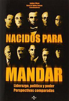 Nacidos para mandar: Liderazgo, política y poder. Perspectivas comparadas (Ciencia Política - Semilla Y Surco) de Ludger Mees http://www.amazon.es/dp/8430954872/ref=cm_sw_r_pi_dp_-qASub05SC2R0