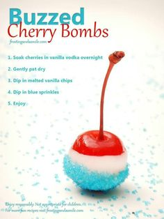 Buzzed Cherry Bombs - Soak cherries in vanilla vodka overnight. Dip in melted vanilla chips. Then dip in blue sprinkles. Great boozy adult snack for The Fourth of July! Could easily be made non-alcoholic for the kids or non-drinkers