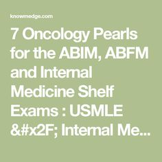 7 Oncology Pearls for the ABIM, ABFM and Internal Medicine Shelf Exams : USMLE / Internal Medicine ABIM Board Exam Review Blog
