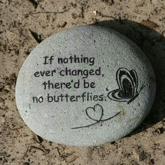 ♡Love this, and I have a caterpillar and butterfly tattoo, one on each wrist, to remind me :)