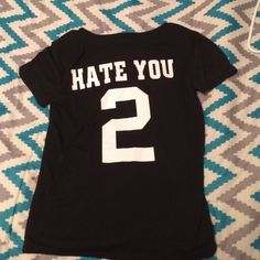 Hate you 2 shirt Hate you 2 shirt. Really cute and fashionable! I'm willing to trade. Not forever 21 just put for views. Forever 21 Tops Tees - Short Sleeve