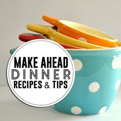 Make ahead dinner recipes & tips you don't want to miss