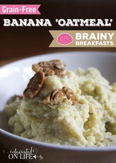 Grain-Free Banana Oatmeal - Brainy Breakfasts recipe