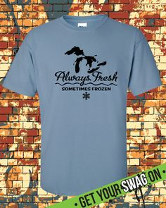 Michigan Always Fresh Sometimes Frozen T shirt – Michigan T- shirt – Michigan State Tee – Michigander Michiganian – Mitten State by SwagArtDesigns on Etsy https://www.etsy.com/listing/268241005/michigan-always-fresh-sometimes-frozen-t