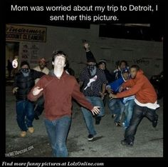 Mom was worried about my trip to Detroit