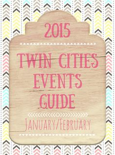 Twin Cities: Your Guide to January/February | Twin Cities Moms Blog