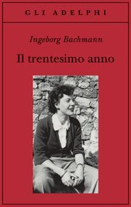 - Il trentesimo anno - Ingeborg Bachmann