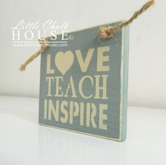 Love Teach Inspire, small sign.  Price £5.00 plus p&p.  Colours DUCK EGG BLUE and OLD OCHRE, different colours available.  Measures approximately 9x9cm.  www.littlechalkhouse.com or www.facebook.com/littlechalkhouse
