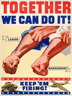"""The World War II propaganda poster advocates sticking together during wartime. The robust arms of """"Labor"""" and """"Management"""" unite to help the war effort. Ww2 Posters, Political Posters, Political Signs, Political Art, Political Cartoons, Us Health, Mental Health, Workers Rights, Labor Union"""