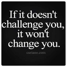 If it doesn't challenge you, it won't change you... #Inspiration #BEGoodLife