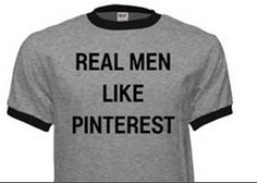 """I have come to the conclusion that because Pinterest users are stereotypically girls, some guys don't feel the necessity to """"risk their manhood"""" to get an account…but if they all did…they would probably like it almost as much as women. They just don't know all that it has to offer!"""
