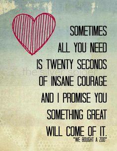 """""""Tudo o que precisas são 20 segundos de coragem louca... e eu prometo-te que algo grandioso vai acontecer."""""""