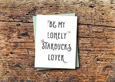 Lonely Starbucks Lover card. (That's what Taylor Swift says, right?)