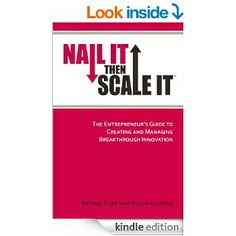 Nail It then Scale It: The Entrepreneur's Guide to Creating and Managing Breakthrough Innovation eBook: Nathan Furr, Paul Ahlstr...