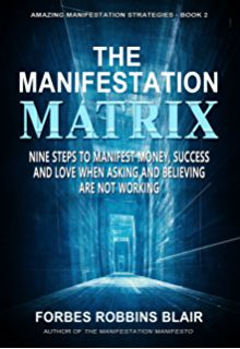The Manifestation Matrix: Nine Steps to Manifest Money, Success & Love - When Asking and Believing Are Not Working (Amazing Manifestation Strategies to Attract the Life You Want) (Volume Money Book, How To Become, How To Get, Law Of Attraction Money, Spirituality Books, To Manifest, Get What You Want, The Real World, Heaven On Earth