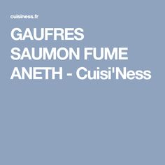 GAUFRES SAUMON FUME ANETH - Cuisi'Ness