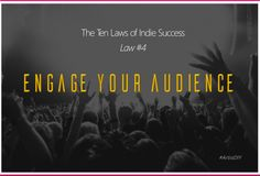 The Ten Laws of Indie Success - Law #4: Engage Your Audience