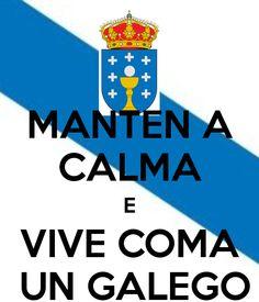 MANTEN A CALMA E VIVE COMA  UN GALEGO