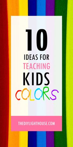 10 ideas for teaching your kids colors | cute and fun ways to help kids learn their colors | mom, teacher, and parent tips and ideas for students or children #color #colors #learning #lessons #mom