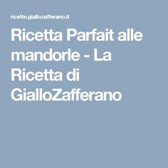 Ricetta Parfait alle mandorle - La Ricetta di GialloZafferano