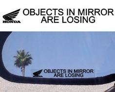 "(2) Mirror Decals "" OBJECTS IN MIRROR ARE LOSING"" for HONDA CBR 1000 RR 900 600 1100 929 REPSOL GOLD WING TRIKE GL 1800 1500 CSC SUPER HAWK VTR 1000 CRF 150 250 450 by Honda. $4.89"