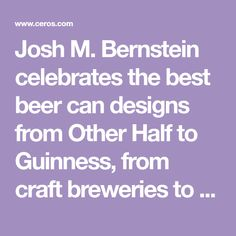 Josh M. Bernstein celebrates the best beer can designs from Other Half to Guinness, from craft breweries to the mass-market beers.