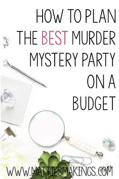 How-To-Plan-the-best-murder-mystery-party-on-a-budget.jpg (735×1102)