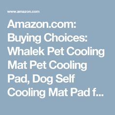 Amazon.com: Buying Choices: Whalek Pet Cooling Mat Pet Cooling Pad, Dog Self Cooling Mat Pad for Kenn els, Crates and Beds for XL Dogs 37X31.5 Large Blue, with Pet Comb