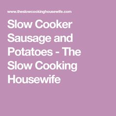 Slow Cooker Sausage and Potatoes - The Slow Cooking Housewife