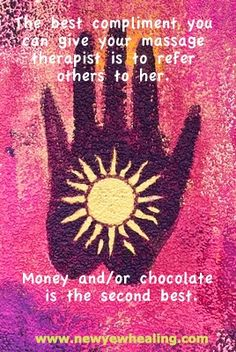 Referring someone to your massage therapist is the best compliment you can give. Money and chocolate are a close second.