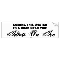 Coming This Winter - Idiots on Ice  -  they forget how to drive in winter, every year!           ... #custom #print on demand art themed #gift #bumpersticker design by #talkingbumpers - #bumpersticker #baddrivers #traffic #tailgaters #roadrage #funnycargifts #fourwheeldrivetrucks #trailer #campers #winterdriving #iceskatingshows