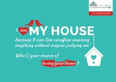 """""""I love my house because I can live carefree wearing anything without anyone judging me""""   What's your reason of loving your home?"""