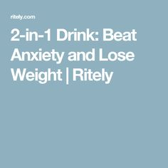 2-in-1 Drink: Beat Anxiety and Lose Weight | Ritely